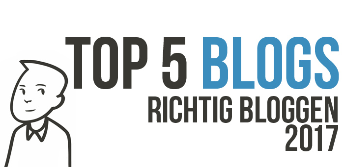TOP 5 Blogs – Richtig Bloggen 2017